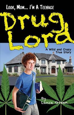 Look Mom Im A Teenage Drug Lord By Lance Green