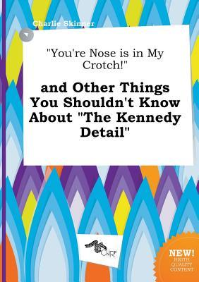 you-re-nose-is-in-my-crotch-and-other-things-you-shouldn-t-know-about-the-kennedy-detail