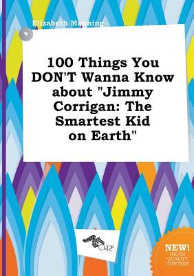 100 Things You Don't Wanna Know about Jimmy Corrigan: The Smartest Kid on Earth