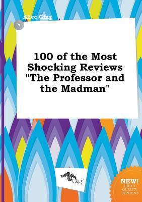 100 of the Most Shocking Reviews the Professor and the Madman
