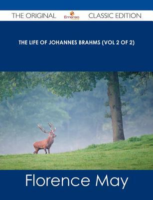 The Life of Johannes Brahms (Vol 2 of 2) - The Original Classic Edition
