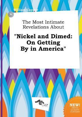 The Most Intimate Revelations about Nickel and Dimed: On Getting by in America