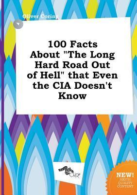 100 Facts about the Long Hard Road Out of Hell That Even the CIA Doesn't Know