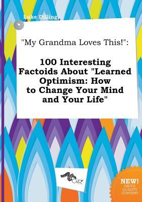 My Grandma Loves This!: 100 Interesting Factoids about Learned Optimism: How to Change Your Mind and Your Life