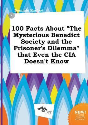 100 Facts about the Mysterious Benedict Society and the Prisoner's Dilemma That Even the CIA Doesn't Know