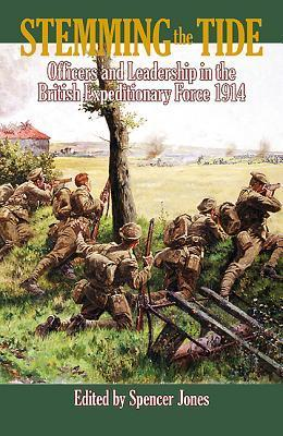 Stemming the Tide: Officers and Leadership in the British Expeditionary Force 1914