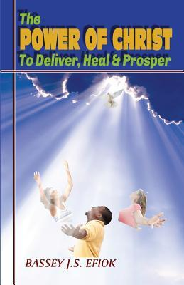 The Power of Christ to Deliver, Heal and Prosper