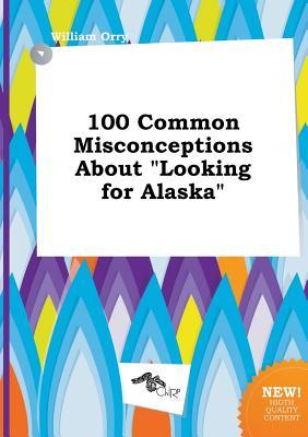 100 Common Misconceptions about Looking for Alaska