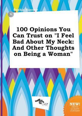 100 Opinions You Can Trust on I Feel Bad about My Neck: And Other Thoughts on Being a Woman