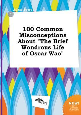 100 Common Misconceptions about the Brief Wondrous Life of Oscar Wao