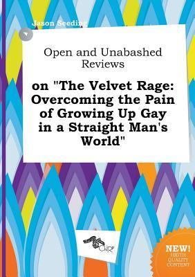 Open and Unabashed Reviews on the Velvet Rage: Overcoming the Pain of Growing Up Gay in a Straight Man's World