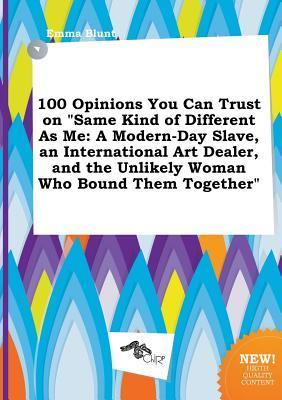 100 Opinions You Can Trust on Same Kind of Different as Me: A Modern-Day Slave, an International Art Dealer, and the Unlikely Woman Who Bound Them to