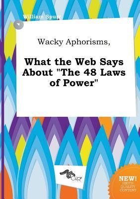 Wacky Aphorisms, What the Web Says about the 48 Laws of Power