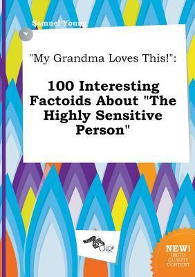 My Grandma Loves This!: 100 Interesting Factoids about the Highly Sensitive Person