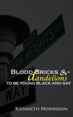 Blood Bricks & Dandelions: To Be Young, Black and Gay