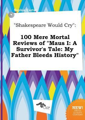 Shakespeare Would Cry: 100 Mere Mortal Reviews of Maus I: A Survivor's Tale: My Father Bleeds History