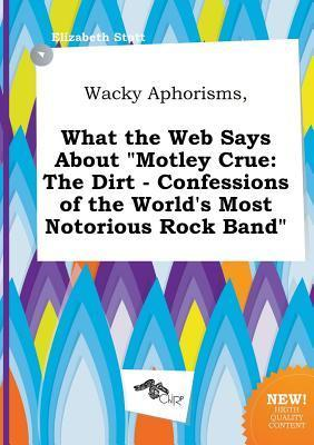 Wacky Aphorisms, What the Web Says about Motley Crue: The Dirt - Confessions of the World's Most Notorious Rock Band