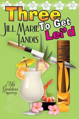 Three to Get Lei'd (A Tiki Goddess Mystery, #3)