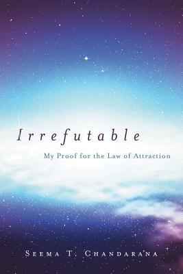 Irrefutable: My Proof for the Law of Attraction
