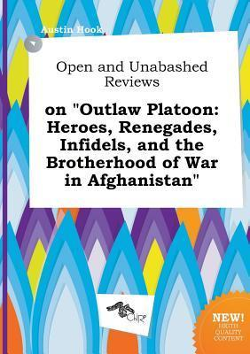 Open and Unabashed Reviews on Outlaw Platoon: Heroes, Renegades, Infidels, and the Brotherhood of War in Afghanistan