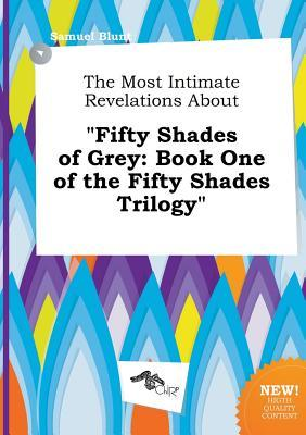 The Most Intimate Revelations about Fifty Shades of Grey: Book One of the Fifty Shades Trilogy