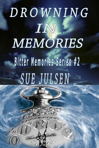 Drowning In Memories Bitter Memories 2 By Sue Julsen