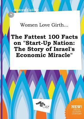 Women Love Girth... the Fattest 100 Facts on Start-Up Nation: The Story of Israel's Economic Miracle