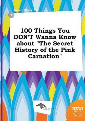 100 Things You Don't Wanna Know about the Secret History of the Pink Carnation