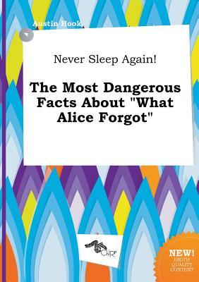 Never Sleep Again! the Most Dangerous Facts about What Alice Forgot