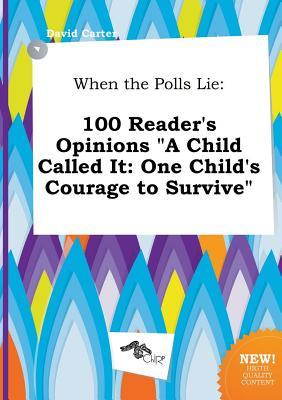 When the Polls Lie: 100 Reader's Opinions a Child Called It: One Child's Courage to Survive