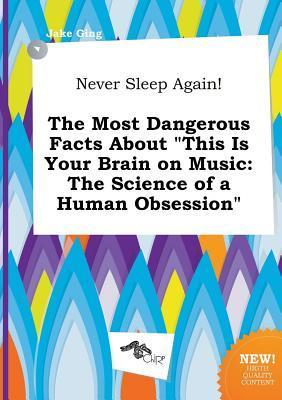 Never Sleep Again! the Most Dangerous Facts about This Is Your Brain on Music: The Science of a Human Obsession