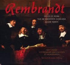 Rembrandt: Leven En Werk Van De Grootste Schilder Aller Tijden