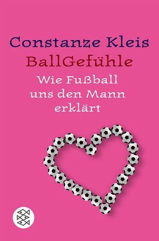 Ballgefühle : wie Fußball uns den Mann erklärt
