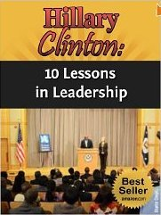 Hillary Clinton: 10 Lessons in Leadership
