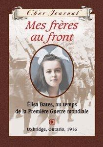 Mes Freres Au Front: Elisa Bates, au temps de la Premiere Guerre mondiale