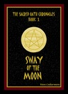 Sway of the Moon (The Sacred Oath Chronicles, #1)