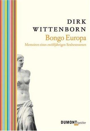 Bongo Europa. Memorien Eines zwölfjährigen Sexbesessenen