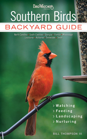 Southern Birds: Backyard Guide - Watching - Feeding - Landscaping - Nurturing - North Carolina, South Carolina, Georgia, Florida, Mississippi, Louisiana, Alabama, Tennessee, Texas