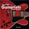 Legendary Guitarists & Their Guitars by Dom Kiris