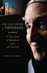 The Last Monk of Tibhirine: A True Story of Martyrdom, Faith, and Survival