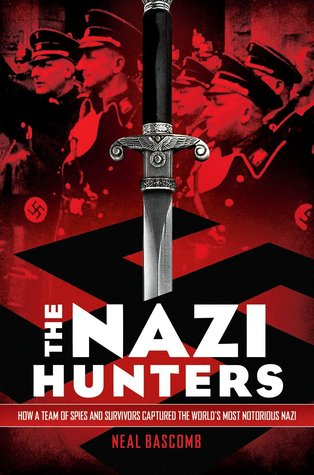 The Nazi Hunters: How a Team of Spies and Survivors Captured the World's Most Notorious Nazis: How a Team of Spies and Survivors Captured the World's Most Notorious Nazi