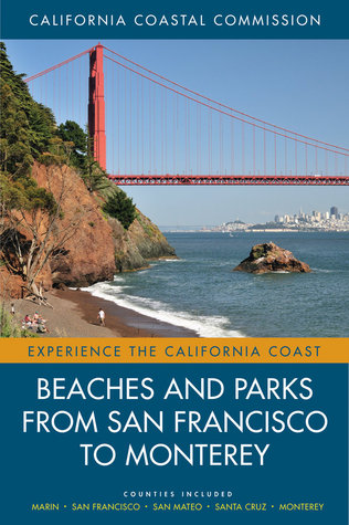 Beaches and Parks from San Francisco to Monterey: Counties Included: Marin, San Francisco, San Mateo, Santa Cruz, Monterey