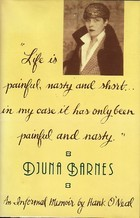 Life Is Painful, Nasty & Short... In My Case it Has Only Been Painful & Nasty: Djuna Barnes, 1978-1981