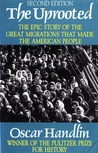 The Uprooted: The Epic Story of the Great Migrations that Made the American People