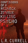 Confessions of a Red Neck Zombie Killing Psycho (Tasty Trio, #1)
