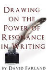 Drawing on the Power of Resonance in Writing by David Farland