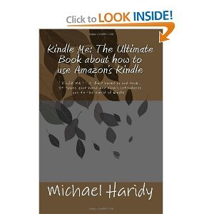 Kindle Me: The Ultimate Book about how to use Amazon's Kindle: ' Kindle ME ! ' is four books in one book . It takes your hand and slowly introduces you to the world of Kindle . You can use your Kindle in more ways than just an eReader. It has many hidden