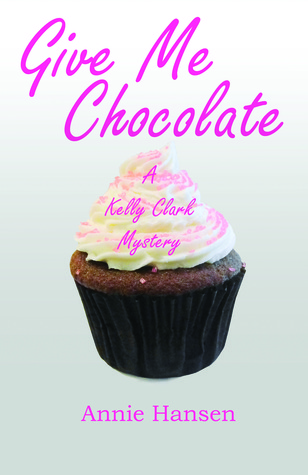 Give Me Chocolate(Kelly Clark Mystery 1)