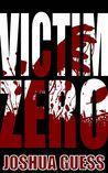 Victim Zero by Joshua Guess