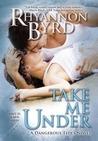 Take Me Under by Rhyannon Byrd
